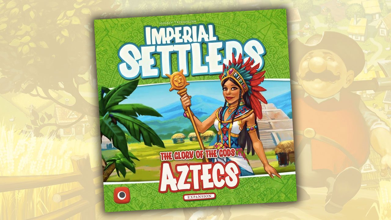 Imperial Settlers Review - The Aztecs - Part 04 header
