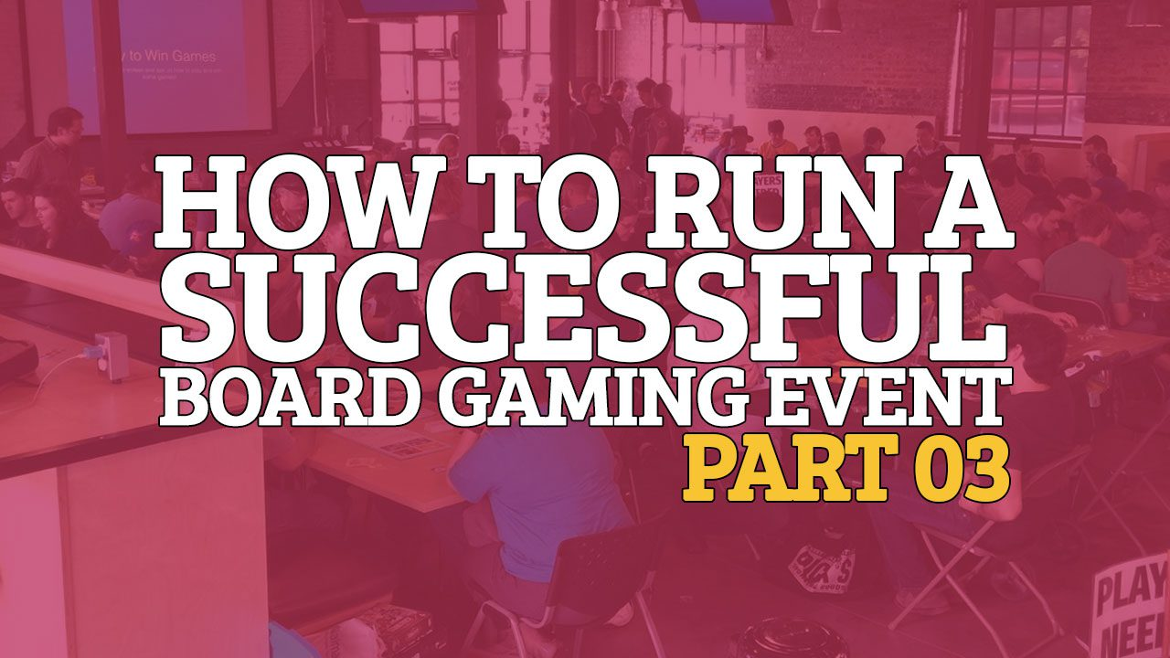 How to Run a Successful Board Gaming Event - Part 03