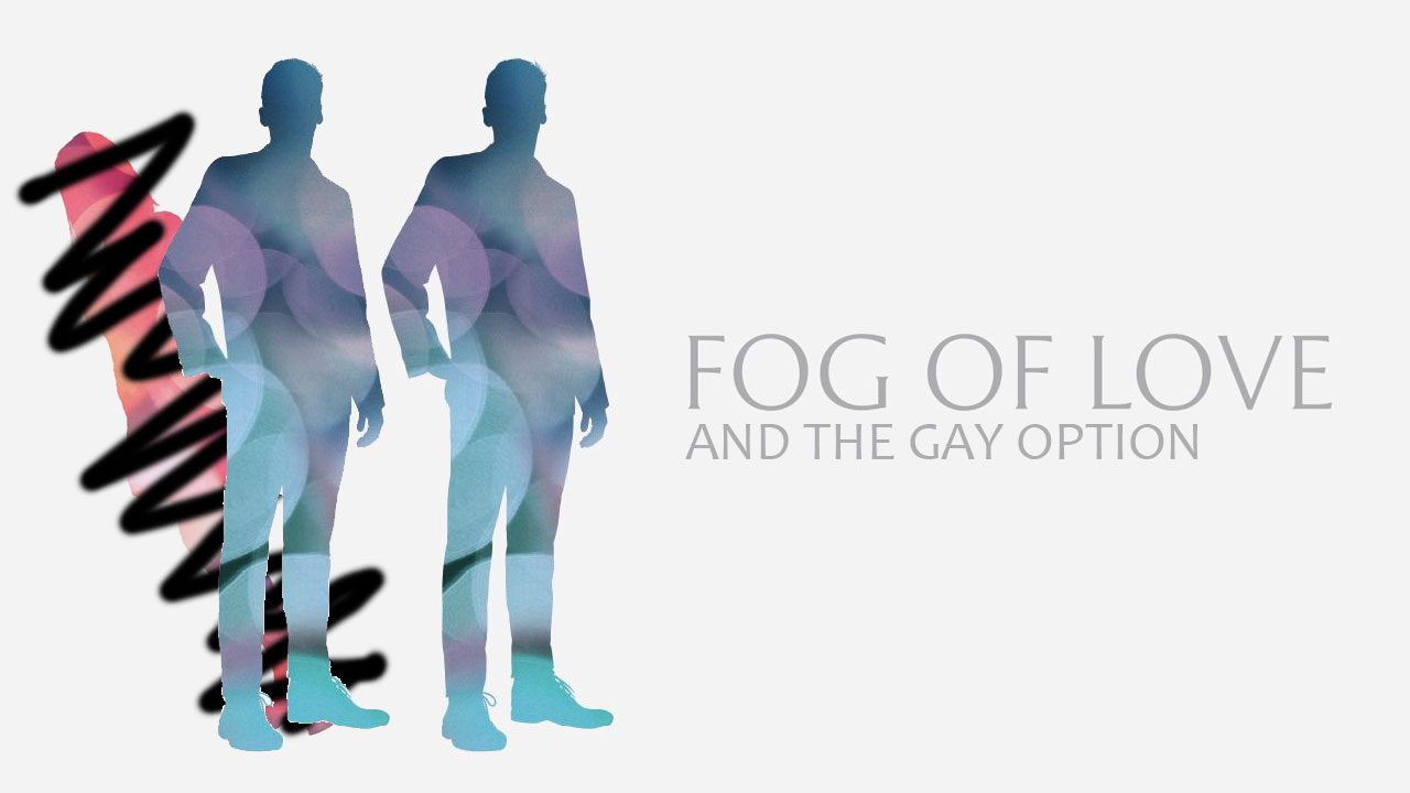"Fog of Love and the ""Gay Option"" header"