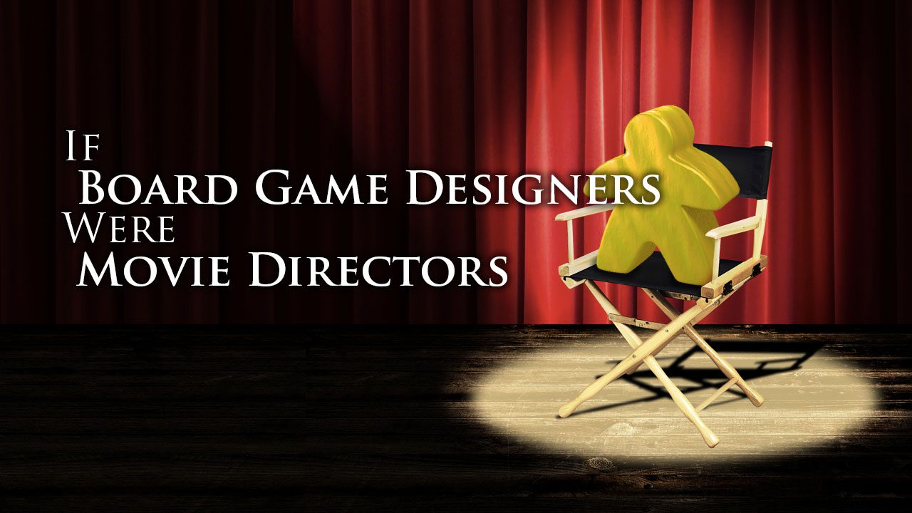If Board Game Designers Were Movie Directors header