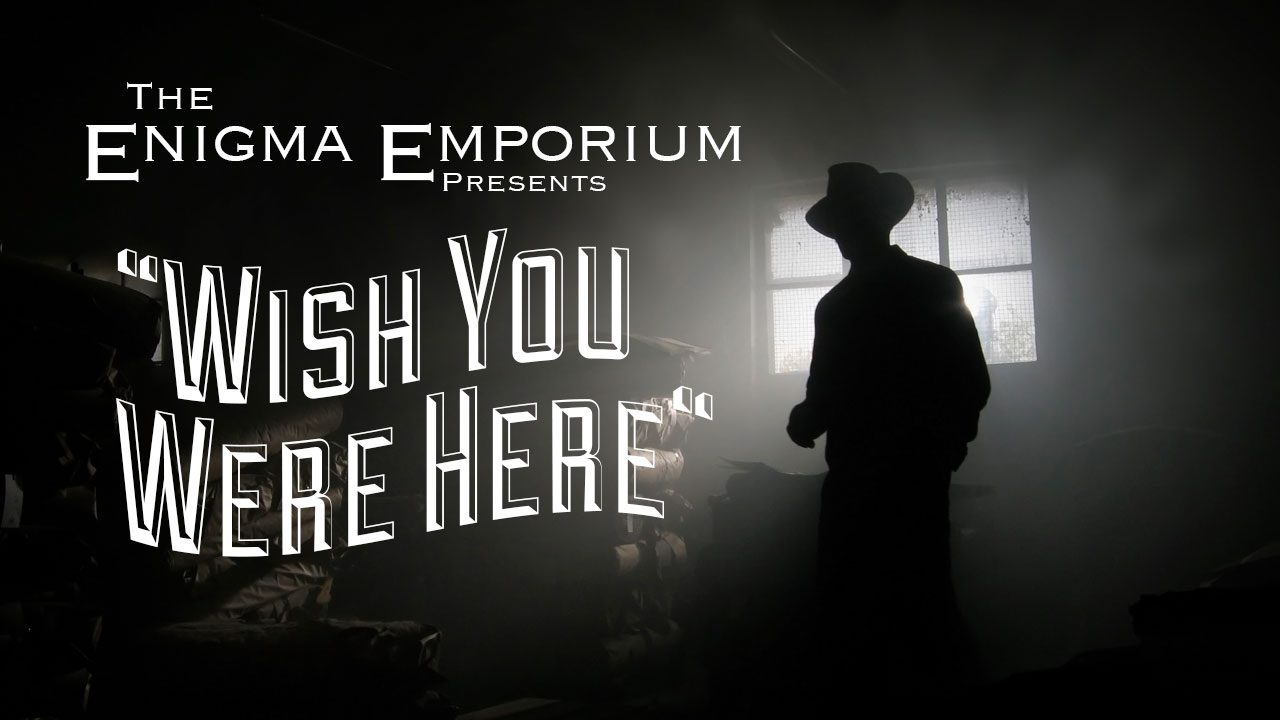 The Enigma Emporium Presents: Wish You Were Here header