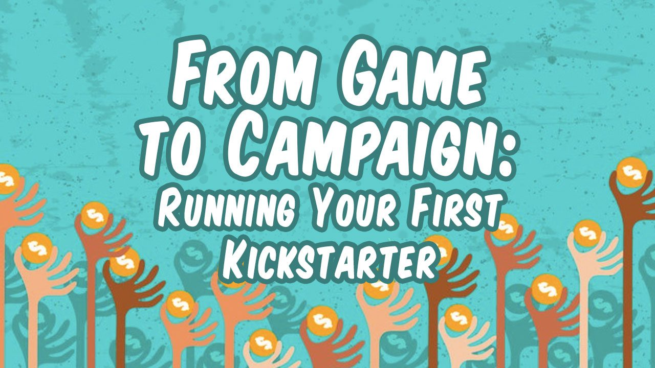 From Game to Campaign: Running Your First Kickstarter header