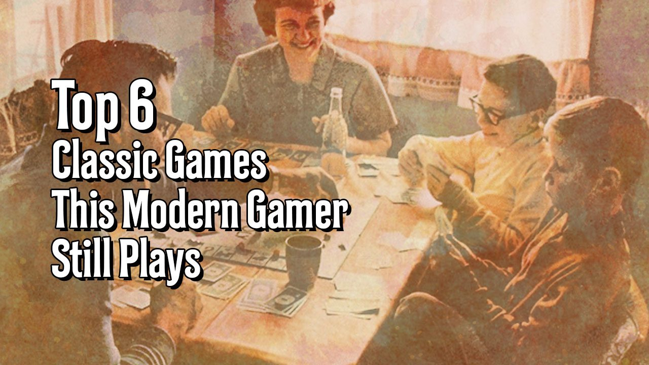 Top 6 Classic Games This Modern Gamer Still Plays header