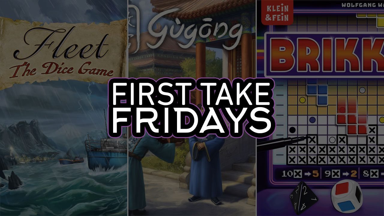 First Take Fridays - Fleet Dice Game, Gugong, and Brikks header