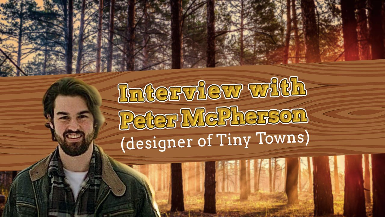 Interview with Peter McPherson, Designer of Tiny Towns header