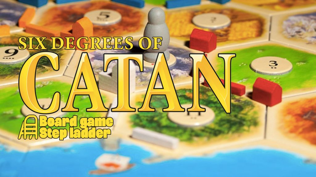 Board Game Step Ladder: Six Degrees of Catan header
