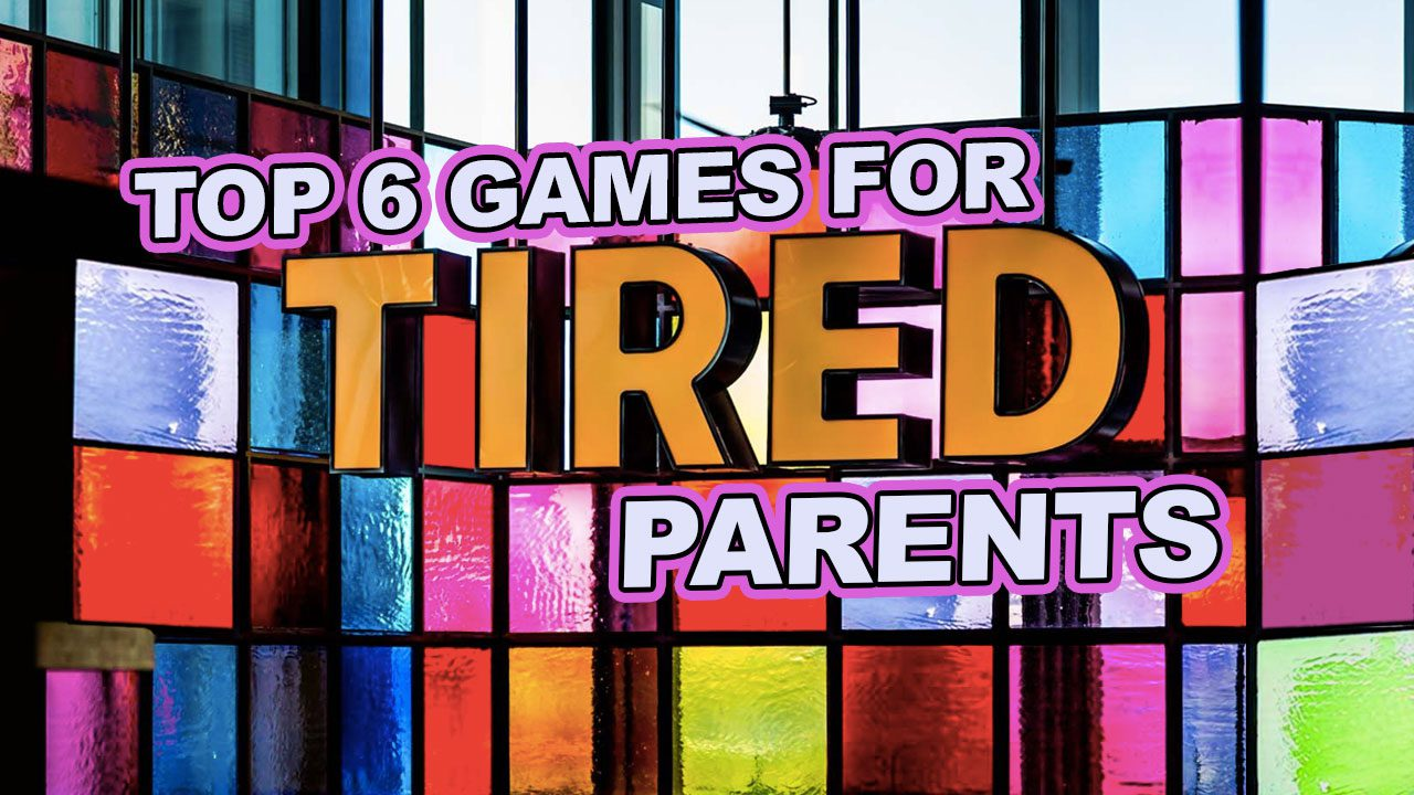 Top 6 Games for Tired Parents header
