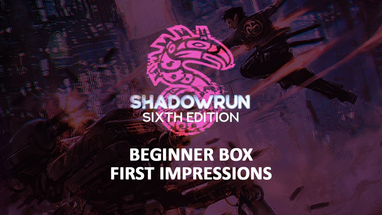 First Impressions: Shadowrun Sixth World Beginner Box header